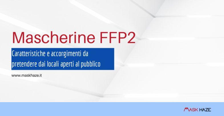 mascherine ffp2 caratteristiche e uso nei locali pubblici