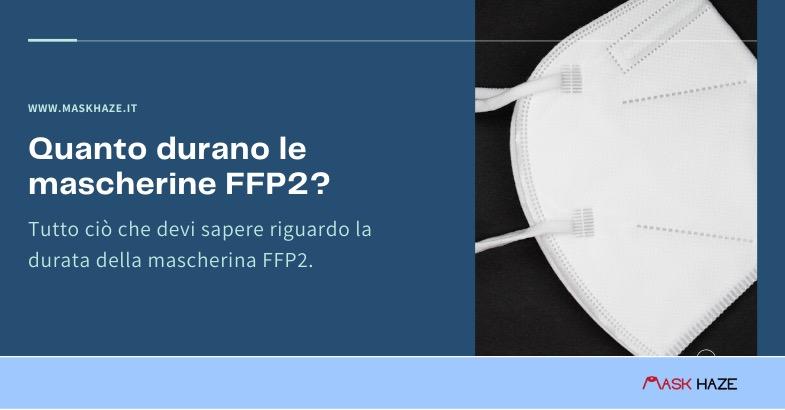 quanto durano le mascherine ffp2