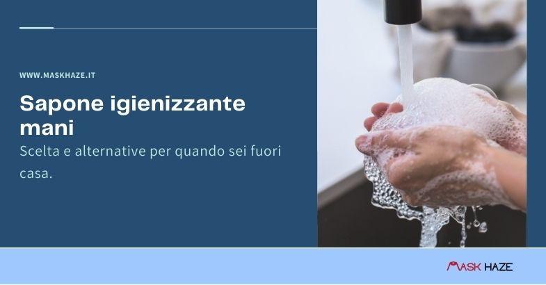 Scelta e uso del sapone igienizzante mani