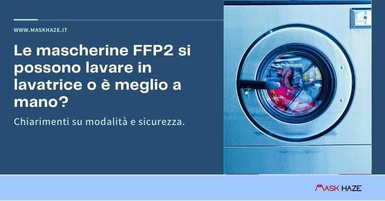 le mascherine ffp2 si possono lavare in lavatrice o a mano